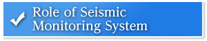 Role of Seismic Monitoring System